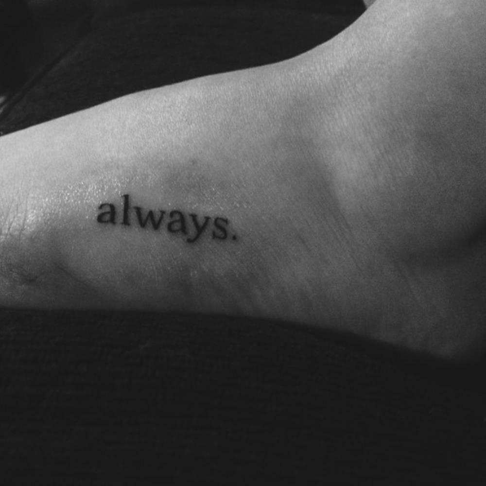 """Tatuaje Always foot tattoo saying """"always."""" on chels."""